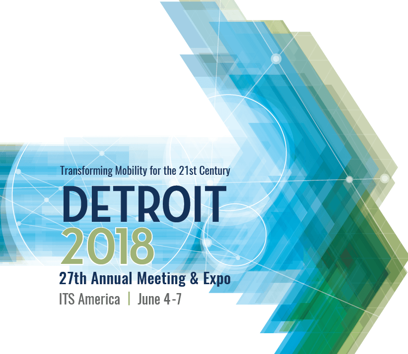 June 4-7 2018, ITS America Annual Meeting & Expo, Detroit MI
